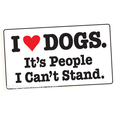 I Love Dogs It S People I Can T Stand Bumper Sticker